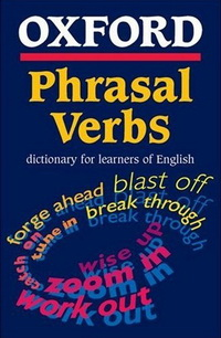 Oxford Phrasal Verbs Dictionary for learners of English (2002)